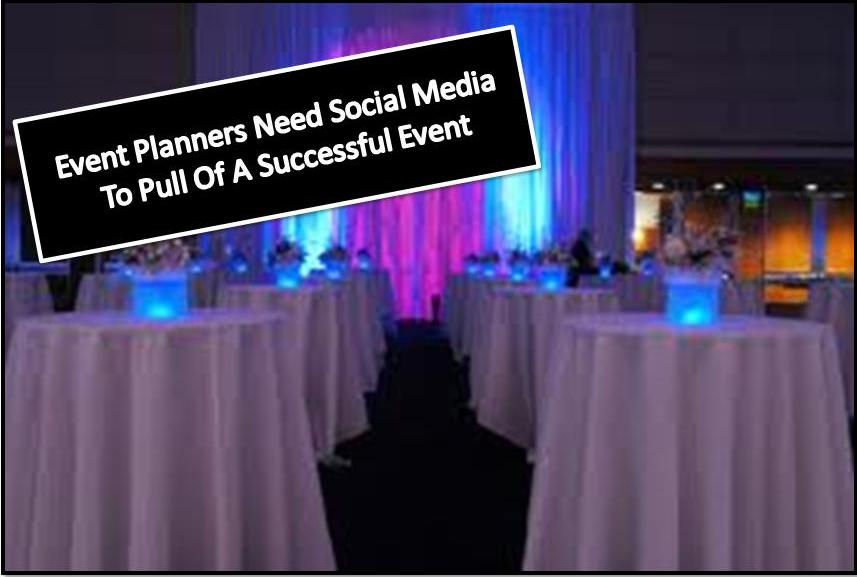 4 Reasons Why Event Planners Need Social Media To Pull Of A Successful Event