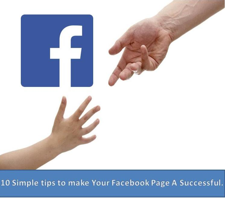 Top 10 Simple tips to make Your Facebook Page A Successful.