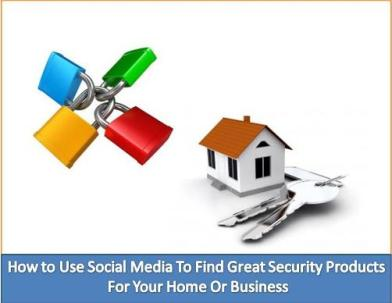 How to Use Social Media To Find Security Products For Your Home Or Business
