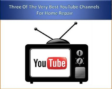 Three Of The Very Best YouTube Channels For Home Repair