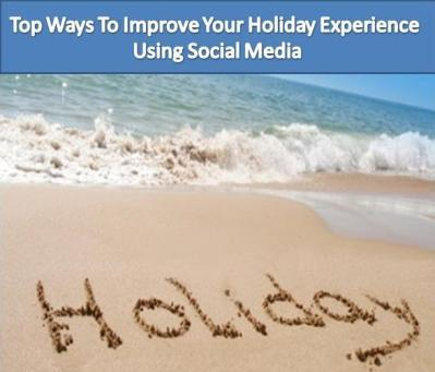 Top Ways To Improve Your Holiday Experience Using Social Media