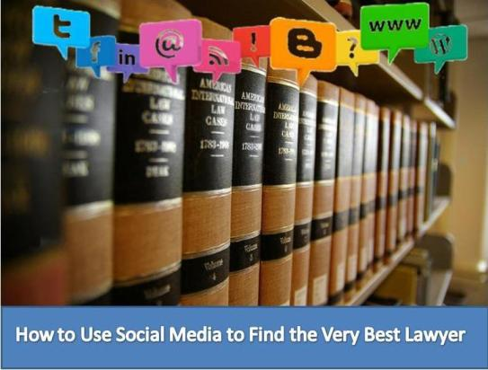 How to Use Social Media to Find the Very Best Lawyer to Handle Your Case