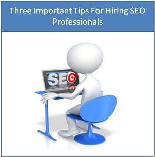 Three Important Tips For Hiring SEO Professionals
