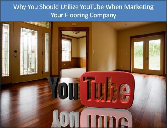 Why You Should Utilize YouTube When Marketing Your Flooring Company