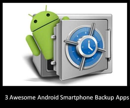 3 Awesome Android Smartphone Backup Apps