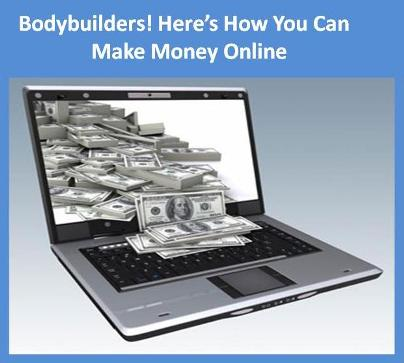 Bodybuilders! Here's How You Can Make Money Online