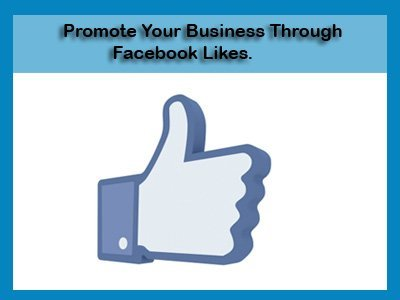 Promote Your Business Through Facebook Likes.