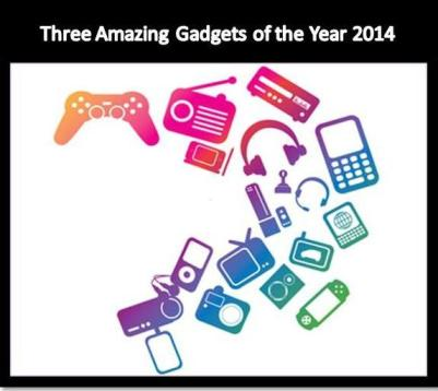 Three Amazing Gadgets of the Year 2014