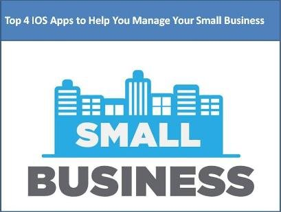 Top 4 iOS Apps to Help You Manage Your Small Business