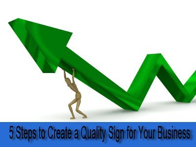 5 Steps to Create a Quality Sign for Your Business