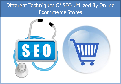 Different Techniques Of SEO Utilized By Online Ecommerce Stores