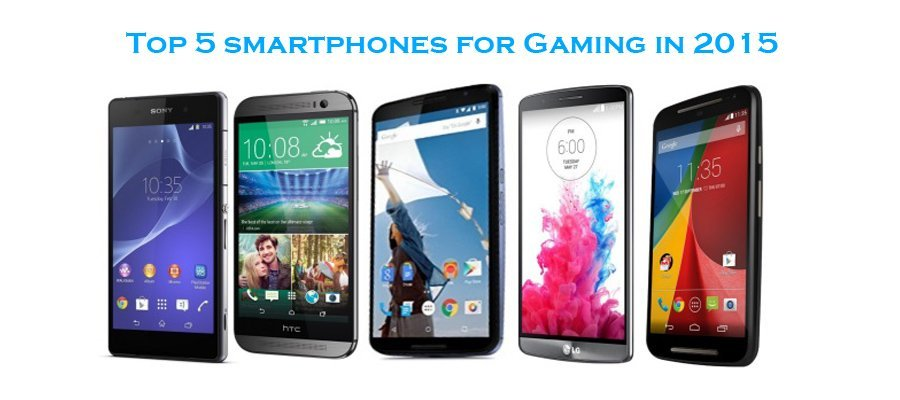 Top 5 smartphones for gaming in 2015