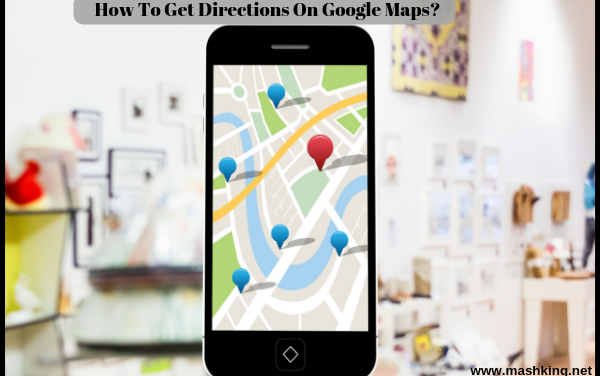 How To Get Directions From One Place To Another On Google Maps ?