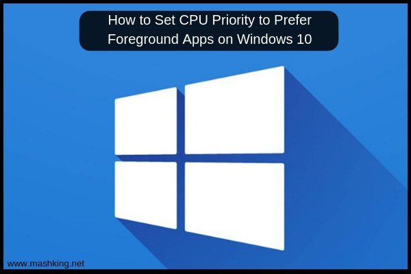 How-to-Set-CPU-Priority-to-Prefer-Foreground-Apps-on-Windows-10