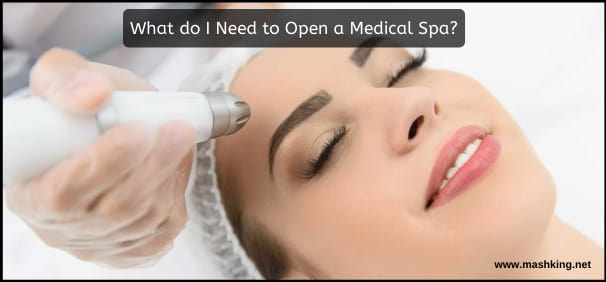 What do I Need to Open a Medical Spa?