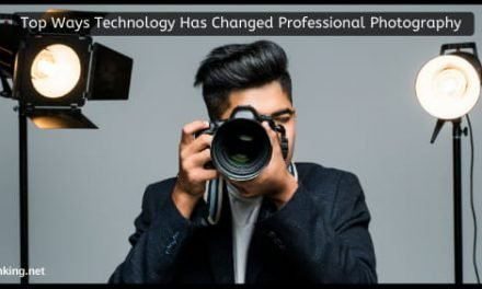 Top Ways Technology Has Changed Professional Photography