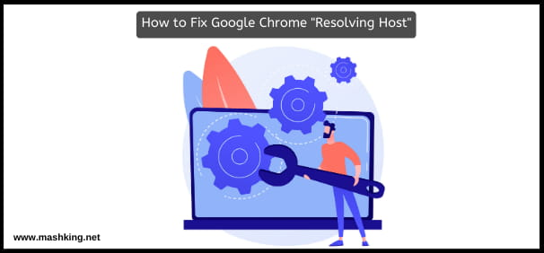 "How to Fix Google Chrome ""Resolving Host"" and DNS issues on Windows?"
