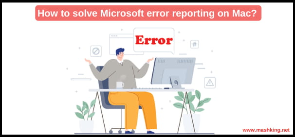 [SOLVED]How to solve Microsoft error reporting on Mac? Upd 2021